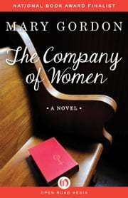 The Company of Women - A Novel ebook by Mary Gordon