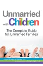 Unmarried with Children - The Complete Guide for Unmarried Families ebook by Brette Sember