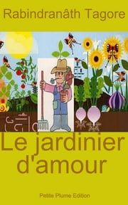 Le jardinier d'amour ebook by Rabindranâth Tagore, Henriette Mirabaud-Thorens        Traductrice