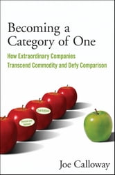 Becoming a Category of One - How Extraordinary Companies Transcend Commodity and Defy Comparison ebook by Joe Calloway