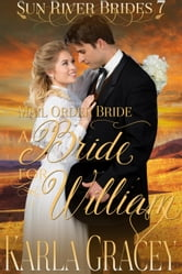 Mail Order Bride - A Bride for William - Sun River Brides, #7 ebook by Karla Gracey