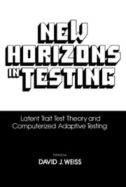 New Horizon Testing: Latent Trait Test Theory and Computerized Adaptive Testing ebook by Weiss, David J.