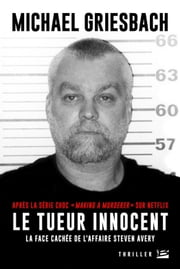 Le Tueur innocent : la face cachée de l'affaire Steve Avery eBook par  Michael Griesbach