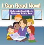 I Can Read Now! Kindergarten Reading Book: First Grade Activity Book - Pre-K Reading Workbook ebook by Speedy Publishing LLC