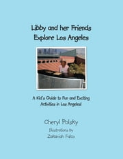 Libby and Her Friends Explore Los Angeles ebook by Cheryl Polsky