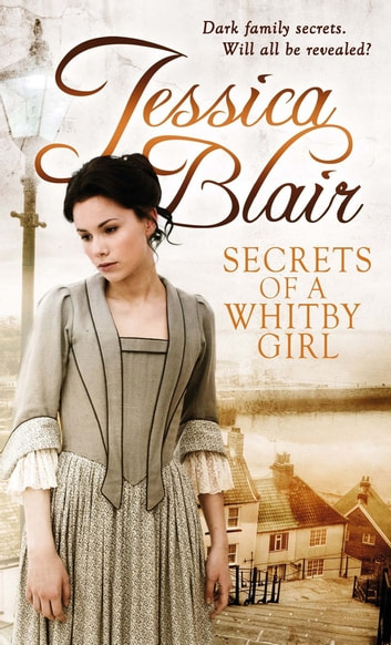 Secrets Of A Whitby Girl - Dark family secrets. Will all be revealed? ebook by Jessica Blair
