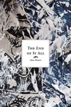 The End of it All - A Novel ebook by Alex Alvarez