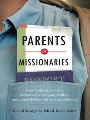 Parents of Missionaries - How to Thrive and Stay Connected When Your Children and Grandchildren Serve Cross-Culturally ebook by Cheryl Savageau,Diane Stortz