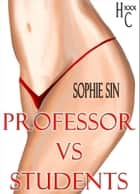 Hardcore XXX: Professor VS Students (X-Rated One Shot) ebook by Sophie Sin
