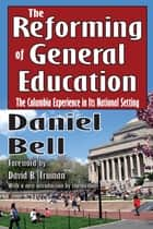 The Reforming of General Education - The Columbia Experience in Its National Setting ebook by S. A. Barnett