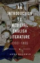 An Introduction to Medieval English Literature ebook by Dr Anna Baldwin