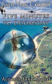 Five minutes to Doomsday - Acoustic Funambulist ebook by Jean-Yves Crozier