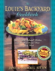 Louie's Backyard Cookbook - Irrisistible Island Dishes and the Best Ocean View in Key West ebook by Michael Stern