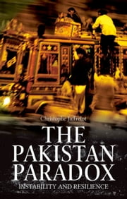 The Pakistan Paradox: Instability and Resilience ebook by Christophe Jaffrelot
