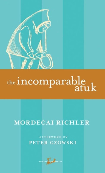 The Incomparable Atuk ebook by Mordecai Richler,Peter Gzowski