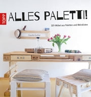 Alles Paletti! - DIY-Möbel aus Paletten und Weinkisten ebook by Claudia Guther