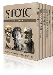 Stoic Six Pack - Meditations, Letters From a Stoic and More ebook by Marcus Aurelius,Seneca,Epictetus