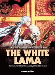 The White Lama #6 : Water Triangle, Fire Triangle - Water Triangle, Fire Triangle ebook by Alexandro Jodorowsky,Georges Bess