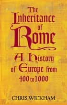 The Inheritance of Rome - A History of Europe from 400 to 1000 ebook by