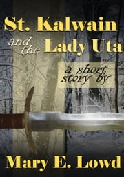 St. Kalwain and the Lady Uta ebook by Mary E. Lowd