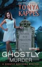 A Ghostly Murder - A Ghostly Southern Mystery ebook by Tonya Kappes