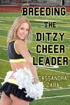 Breeding the Ditzy Cheerleader ebook by Cassandra Zara