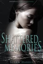 Shattered Memories ebook by Susan Harris