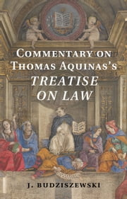 Commentary on Thomas Aquinas's Treatise on Law ebook by J. Budziszewski
