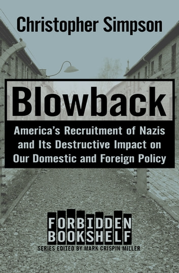 Blowback - America's Recruitment of Nazis and Its Destructive Impact on Our Domestic and Foreign Policy ebook by Christopher Simpson