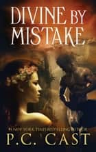 Divine By Mistake ebook by P.C. Cast