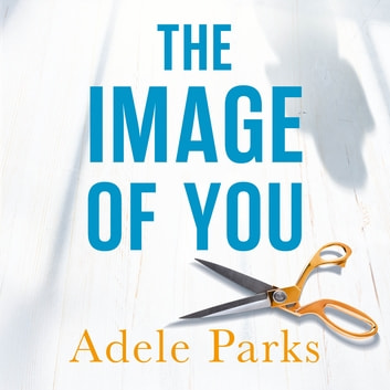 The Image of You - I thought I knew you. But you're a liar. audiobook by Adele Parks
