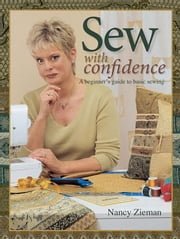 Sew with Confidence: A Beginner's Guide to Basic Sewing ebook by Zieman, Nancy