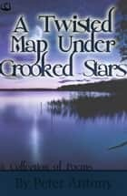 A Twisted Map Under Crooked Stars ebook by Peter Antony