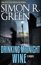 Drinking Midnight Wine ebook by Simon R. Green