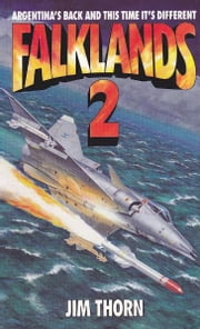 Falklands 2 - Argentina's Back And This Time It's Different ebook by Jim Thorn