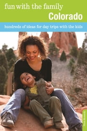 Fun with the Family Colorado - Hundreds of Ideas for Day Trips with the Kids ebook by Doris Kennedy