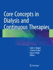 Core Concepts in Dialysis and Continuous Therapies ebook by Colm C. Magee,J. Kevin Tucker,Ajay K. Singh