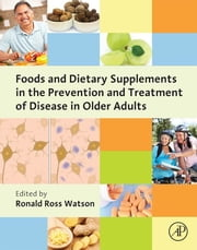 Foods and Dietary Supplements in the Prevention and Treatment of Disease in Older Adults ebook by Ronald Ross Watson