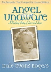 Angel Unaware - A Touching Story of Love and Loss ebook by Dale Evans,Norman Peale