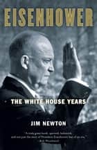 Eisenhower - The White House Years ebook by Jim Newton