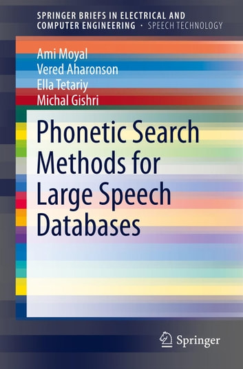 Phonetic Search Methods for Large Speech Databases ebook by Michal Gishri,Ella Tetariy,Ami Moyal,Vered Aharonson