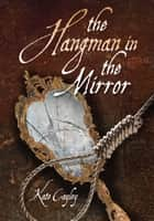 Hangman in the Mirror, The ebook by Kate Cayley