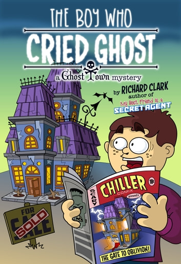 The Boy Who Cried Ghost: A Ghost Town Mystery ebook by Richard Clark