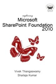 Exploring Microsoft SharePoint Foundation 2010 ebook by Vivek Thangaswamy,Shailaja Kumar