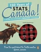 150 Years of Stats Canada! - A Guide to Canada's Greatest Country ebook by Stats Canada