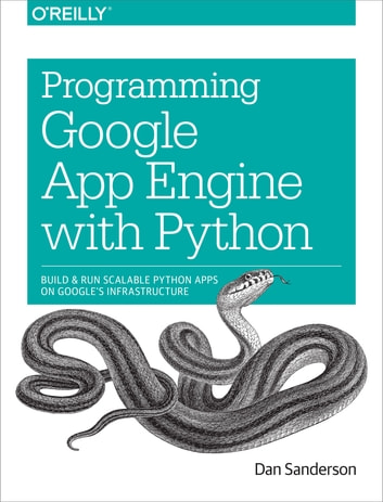 Programming Google App Engine with Python - Build and Run Scalable Python Apps on Google's Infrastructure ebook by Dan Sanderson