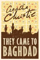 They Came to Baghdad ebook by Agatha Christie