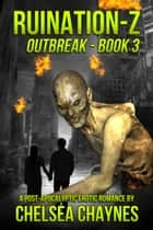 Ruination-Z: Outbreak - Book 3 - Ruination-Z, #3 ebook by Chelsea Chaynes