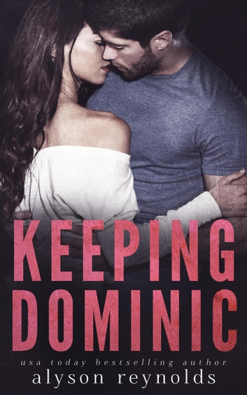 Keeping Dominic - The Golden Boy Series, #1 ebook by Alyson Reynolds