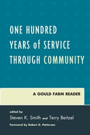 One Hundred Years of Service Through Community - A Gould Farm Reader ebook by Steven K. Smith,Terry Beitzel